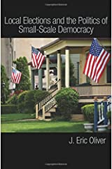Local Elections and the Politics of Small-Scale Democracy Paperback