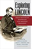 Exploring Lincoln: Great Historians Reappraise Our Greatest President (The North's Civil War (FUP))