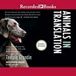 Animals in Translation: Using the Mysteries of Autism to Decode Animal Behavior | Temple Grandin,Catherine Johnson