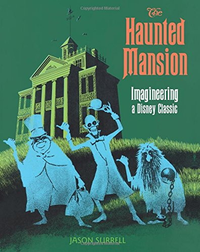 The Haunted Mansion: Imagineering a Disney Classic (From the Magic - Disneyworld Kingdom Magic