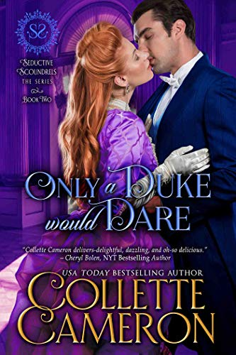 Only a Duke Would Dare: A Regency Romance (Seductive Scoundrels Book 2) by [Cameron, Collette]