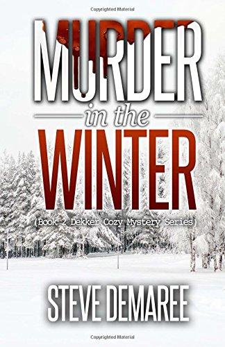 Murder in the Winter (Dekker Cozy Mystery Series) (Volume 2) pdf
