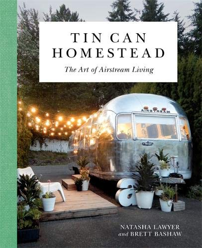 (Tin Can Homestead: The Art of Airstream Living)