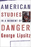 American Studies in a Moment of Danger, Lipsitz, George, 0816639493