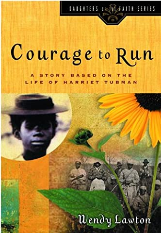 Courage to Run: A Story Based on the Life of Harriet Tubman (Daughters of the Faith Series) (A Place Beyond Courage)