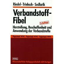 Verbandstoff - Fibel. Herstellung, Beschaffenheit und Anwendung der Verbandstoffe.