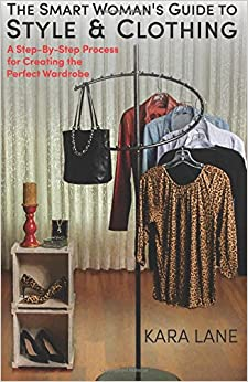 Book The Smart Woman's Guide to Style and Clothing: A Step-By-Step Process for Creating the Perfect Wardrobe
