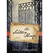 The Solitary House Shepherd, Lynn ( Author ) May-01-2012 Hardcover