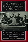 Conduct Unbecoming a Woman: Medicine on Trial in Turn-of-the-Century Brooklyn