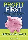 Profit First: Ein einfaches System, jedwedes Unternehmen von einem kapitalfressenden Monster in eine Geldmaschine zu verwandeln