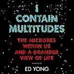 I Contain Multitudes: The Microbes Within Us and a Grander View of Life | Ed Yong