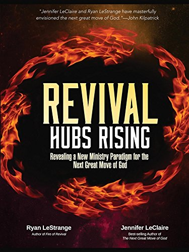 Revival Hubs Rising: Revealing a New Ministry Paradigm for the Next Great Move of God ()