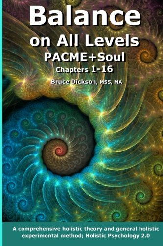 Balance on All Levels PACME+Soul, Chapters 1-16: A comprehensive holistic theory and general holistic experimental metho