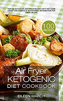 Air Fryer Ketogenic Diet Cookbook: Top 100 Ketogenic Air
