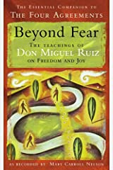 Beyond Fear : The Teachings of Don Miguel Ruiz on Freedom and Joy Paperback
