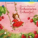 Wunderbare Abenteuer mit Erdbeerinchen Erdbeerfee (Erdbeerinchen Erdbeerfee) Hörbuch von Stefanie Dahle Gesprochen von: Cathlen Gawlich