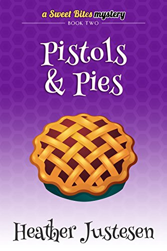 Pistols & Pies (Sweet Bites Book 2) (Sweet Bites Mysteries)