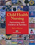 Child Health Nursing, Ball and Ruth McGillis W. Bindler, 0131133209
