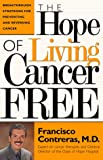 The Hope of Living Cancer Free, Francisco Contreras, 0884196550