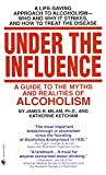 img - for Under the Influence: A Guide to the Myths and Realities of Alcoholism book / textbook / text book