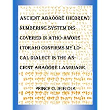 ANCIENT ABAÒÓRÉ (HEBREW) NUMBERING SYSTEM DISCOVERED IN THE ATHỌ́_AWORE (TORAH) CONFIRMS MY LOCAL DIALECT IS THE ANCIENT ABAÒÓRÉ LANGUAGE.