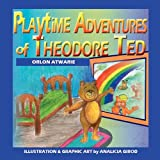 Playtime Adventures of Theodore Ted, orlon Atwarie and Orlon Atwarie, 1935434470