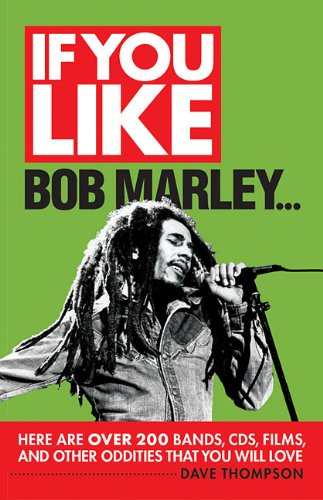 If You Like Bob Marley Here Are Over 200 Bands, CDs, Films, and Other Oddities That You Will Love (If You Like Series)