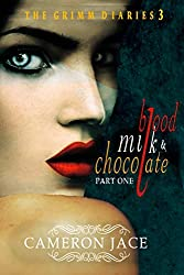 Blood, Milk, & Chocolate - Part One (The Grimm Diaries Book 3)