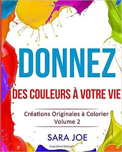 En ligne Donnez des Couleurs a Votre Vie: Creations Originales a Colorier Volume 2 pdf