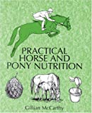 Practical Horse and Pony Nutrition, Gillian McCarthy, 0851316972