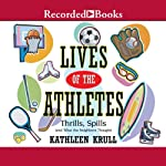 Lives of the Athletes: Thrills, Spills (and What the Neighbors Thought) | Kathleen Krull