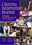 Creating Independent Readers : Developing Word Recognition Skills in K-12 Classrooms, Hurst, Beth, 1890871362