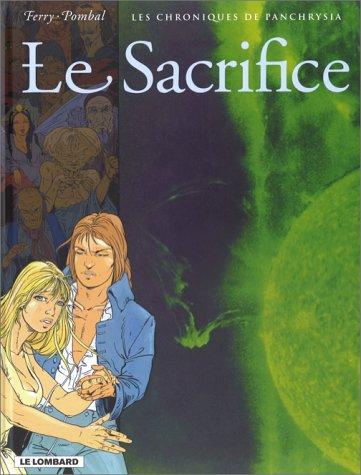 LES CHRONIQUES DE PANCHRYSIA TOME 5 : LE SACRIFICE Album – 28 juillet 1999 Pombal Ferry Les Editions du Lombard 2803614170