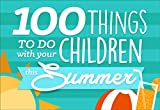 100 Things To Do With Your Children This Summer: English