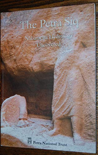 The Petra Siq : Nabataean Hydrology Uncovered The Petra Siq : Nabataean Hydrology Uncovered