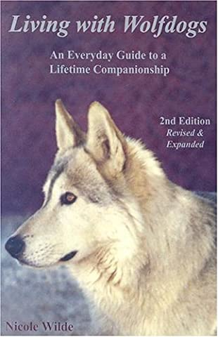 Living with Wolfdogs: An Everyday Guide to a Lifetime Companionship, Second Edition (Wolf Hybrid (Wild Wolf Publishing)