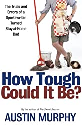 How Tough Could It Be? : The Trials and Errors of a Sportswriter Turned Stay-at-Home Dad