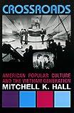 Crossroads: American Popular Culture and the Vietnam Generation (Vietnam: America in the War Years)