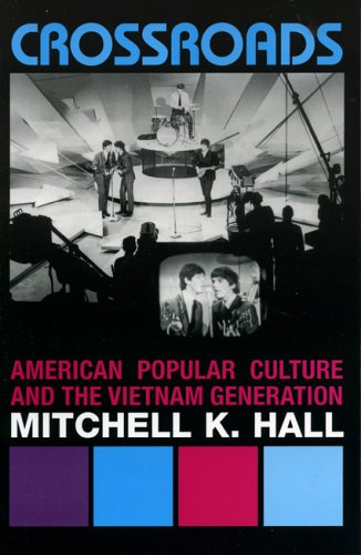Crossroads: American Popular Culture and the Vietnam Generation (Vietnam: America in the War Years)