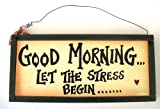 Good Morning Let The Stress Begin Wood Sign 12 x 5in