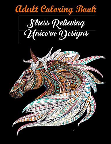 Adult Coloring Book: Stress Relieving Unicorn Designs: Unicorn Coloring Book (Stress Relieving -