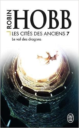 Les Cités des Anciens T7 : Le vol des dragons - Hobb Robin