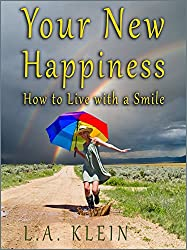 Your New Happiness: How to Live with a Smile - Find Inspiration, Motivation and Joy