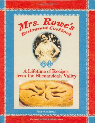 Mrs. Rowe's Restaurant Cookbook: A Lifetime of Recipes from the Shenandoah Valley by Mollie Cox Bryan, Mrs Rowe's Family Restaurant