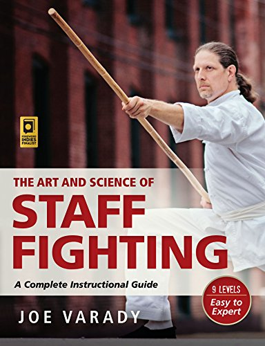 The Art and Science of Staff Fighting: A Complete Instructional Guide by [Varady, Joe]