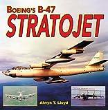 Boeing's B-47 Stratojet, Alwyn T. Lloyd, 158007071X