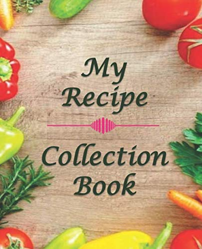 My Recipe Collection Book: Blank Notebook/Journal to Write In Your Favorite Recipes (100 Recipes Journal and Organizer)