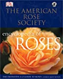 American Rose Society Encyclopedia of Roses : The Definitive A-Z Guide