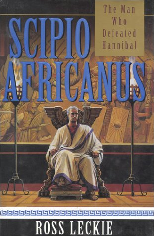 Scipio Africanus: The Man Who Defeated Hannibal