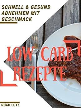 low carb rezepte schnell gesund abnehmen mit geschmack 51 leckere rezepte abnehmen gesund. Black Bedroom Furniture Sets. Home Design Ideas